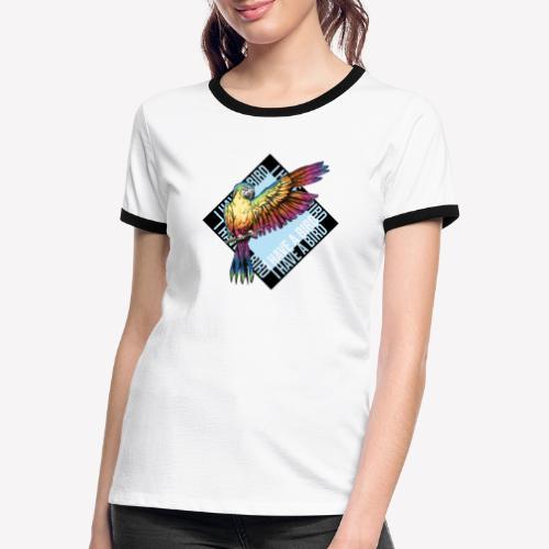 I have a bird - Papagei - Frauen Kontrast-T-Shirt