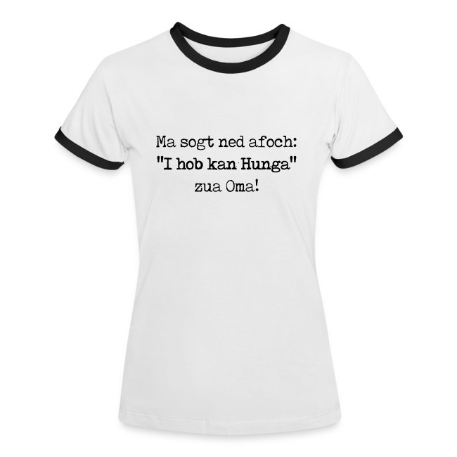 "Vorschau: Ma sogt ned afoch ""I hob kan Hunga"" zua Oma - Frauen Kontrast-T-Shirt"