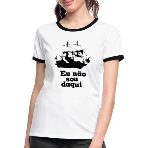 Eu não sou daqui - Women's Ringer T-Shirt