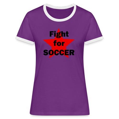 Fight for SOCCER - Frauen Kontrast-T-Shirt