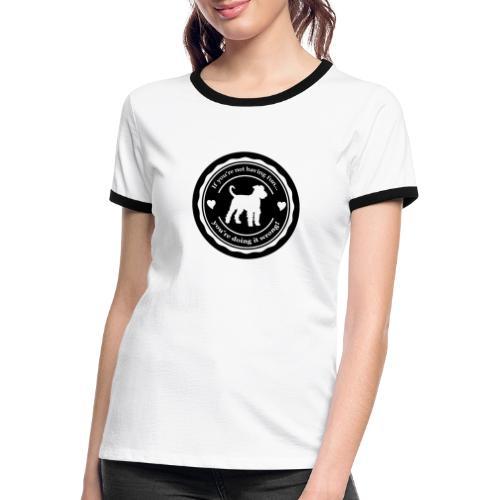 If you're not having fun... - Women's Ringer T-Shirt