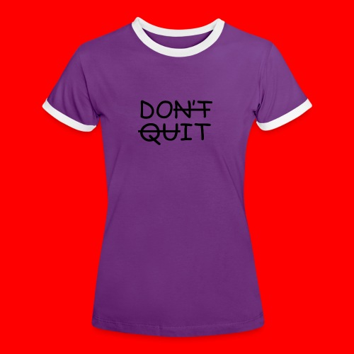 Don't Quit, Do It - Dame kontrast-T-shirt