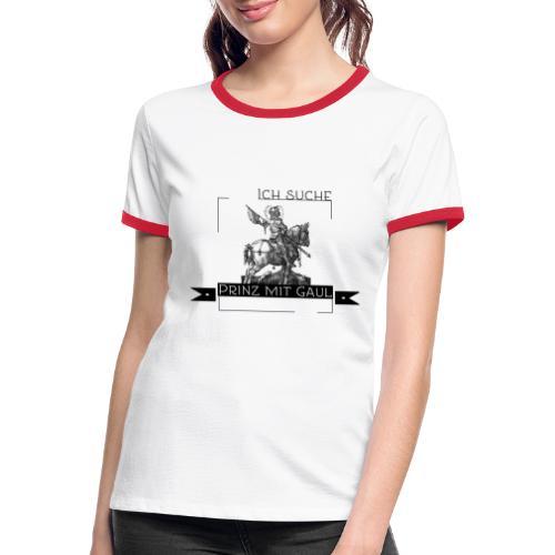 Ich suche Prinz mit Gaul - Frauen Kontrast-T-Shirt