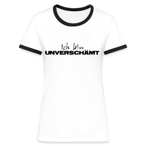 Ich bin UNVERSCHÄMT C - Frauen Kontrast-T-Shirt