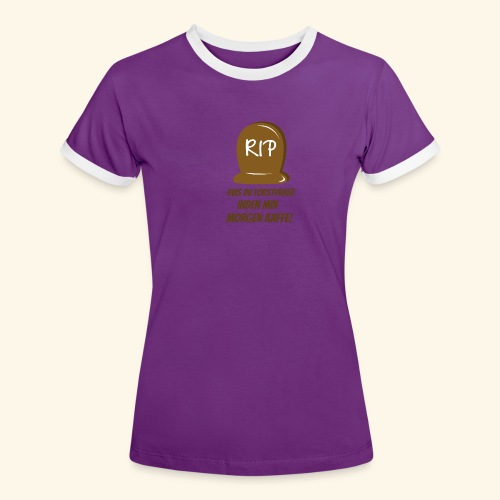 RIP, hvis du forstyrrer inden min morgen kaffe - Dame kontrast-T-shirt