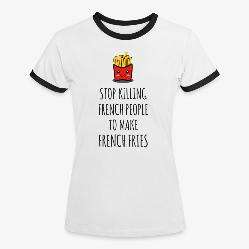 Stop killing french people to make french fries - Frauen Kontrast-T-Shirt