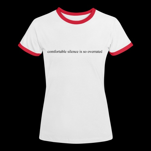 comfortable silence is so overrated - Koszulka damska z kontrastowymi wstawkami