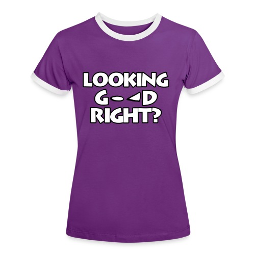 LOOKING GOOD - Women's Ringer T-Shirt