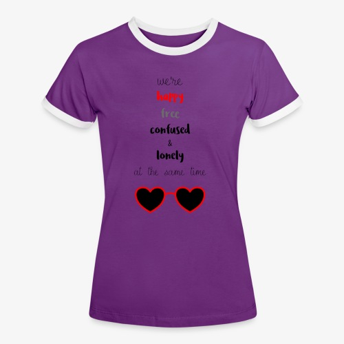 Happy Free Confused & Lonely - Women's Ringer T-Shirt