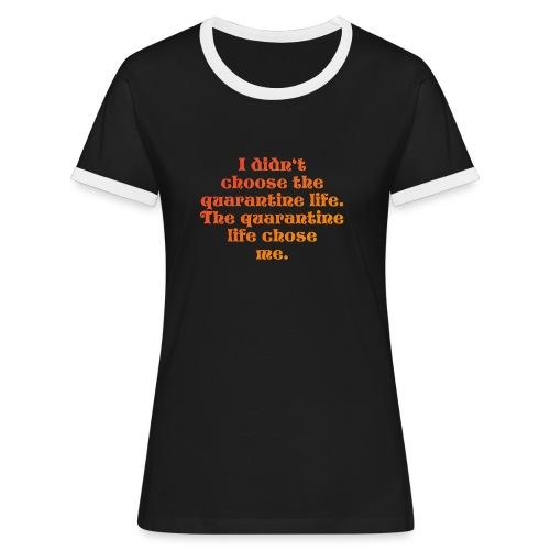 QUARANTINE LIFE - Frauen Kontrast-T-Shirt