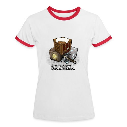 Haveabreak Haveapickaxe - Women's Ringer T-Shirt