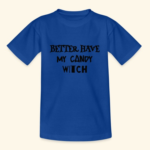 Better Have My Candy Witch - Halloween Shirts - Kids' T-Shirt