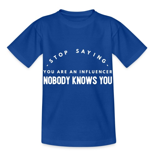Influencer ? Nobody knows you - Kids' T-Shirt