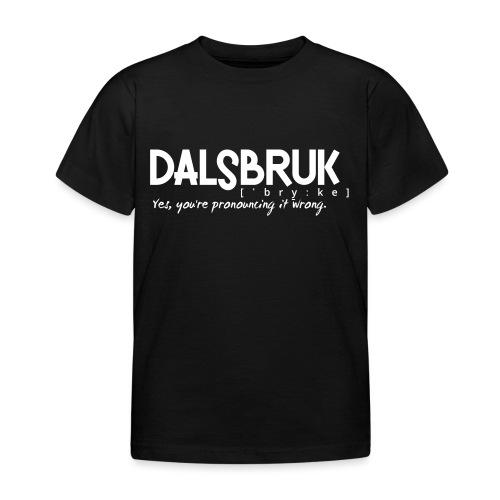 Dalsbruk: yes, you're pronouncing it wrong - Lasten t-paita