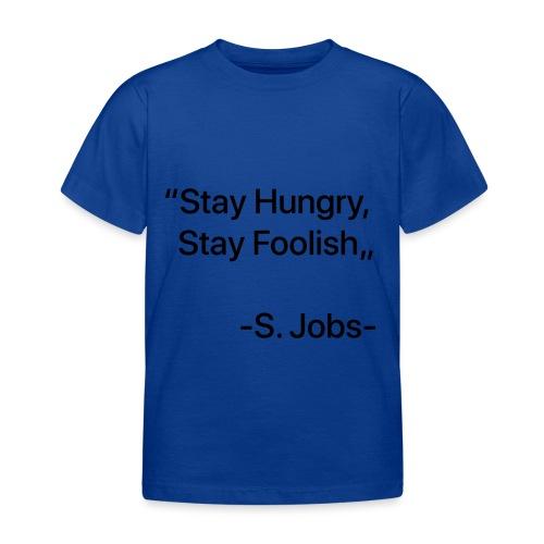 "Stay Hungry Stay Foolish"" - Maglietta per bambini"