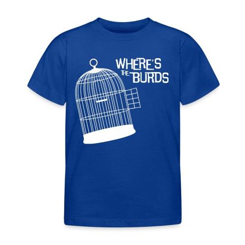 Where s The Burds - Kids' T-Shirt