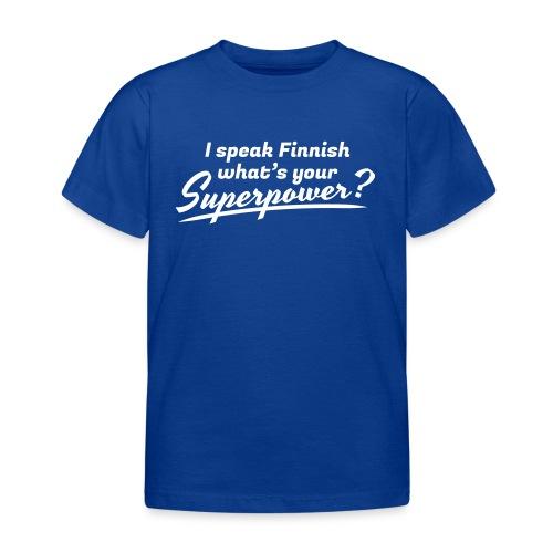 I speak Finnish what's your Superpower? - Lasten t-paita