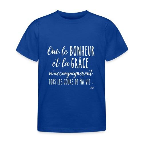 Oui le bonheur et la grâce m'accompagneront... - T-shirt Enfant