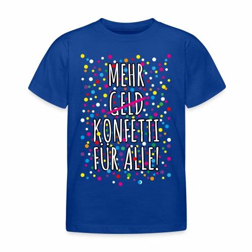 07 Mehr Geld Konfetti für alle Karneval - Kinder T-Shirt