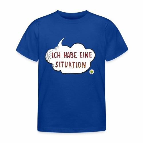 Ich habe eine Situation - Kinder T-Shirt