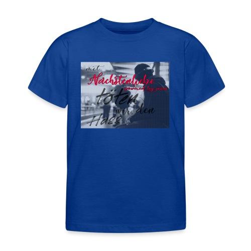 mit Nächstenliebe töten wir den Hass - Kinder T-Shirt