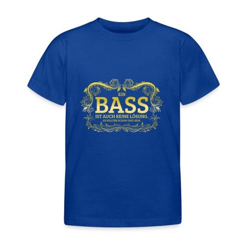 Ein Bass ist auch keine Lösung, es sollten schon.. - Kinder T-Shirt