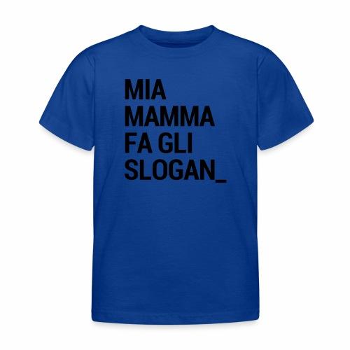 Mia mamma fa gli slogan - Maglietta per bambini