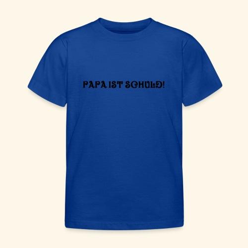 Papa ist schuld - Kinder T-Shirt