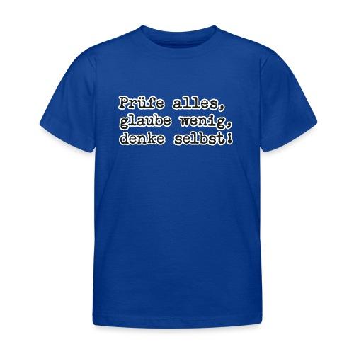 Prüfe alles, glaube wenig, denke … (bunte Shirts) - Kinder T-Shirt