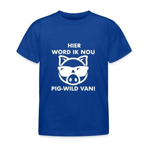 Hier word ik nou PIG-WILD VAN! - Kinderen T-shirt