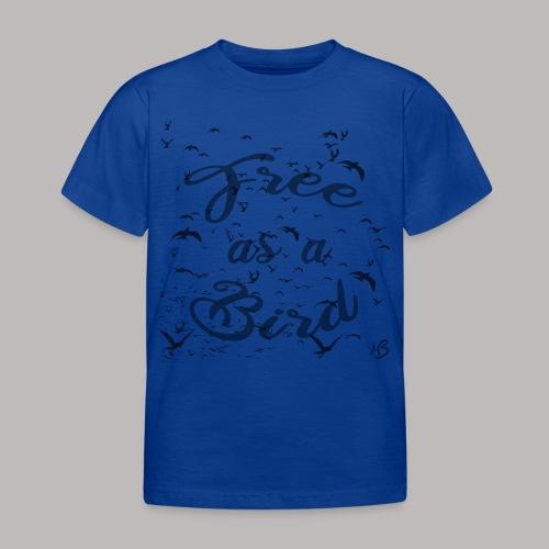 free as a bird | free as a bird - Kids' T-Shirt