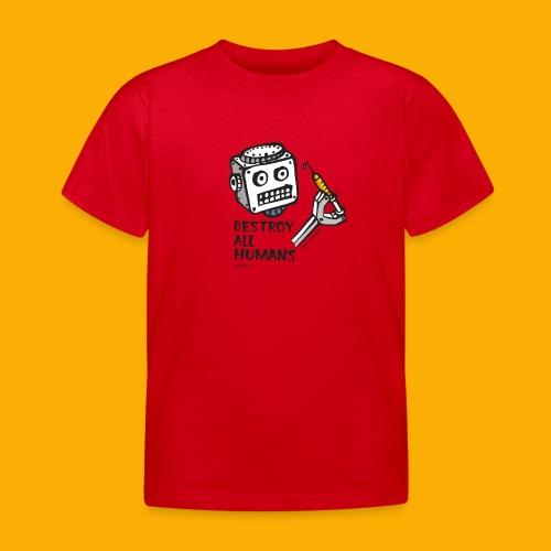 Dat Robot: Destroy Series All Humans Light - Kinderen T-shirt