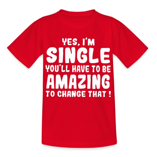 Yes I'm single you'll have to be amazing - Kids' T-Shirt