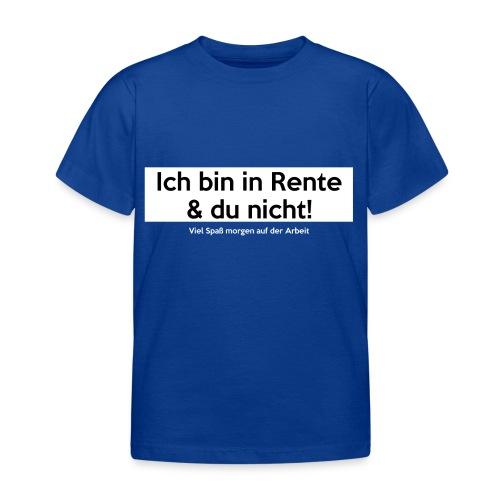 Ich bin in Rente & Du nicht! Viel Spaß (...) - Kinder T-Shirt
