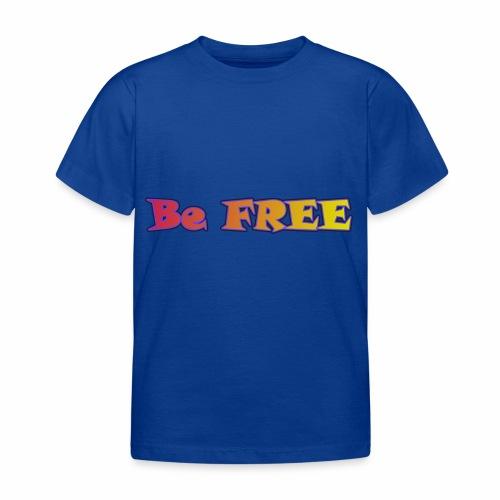 Be FREE ! Soyez Libre. - T-shirt Enfant