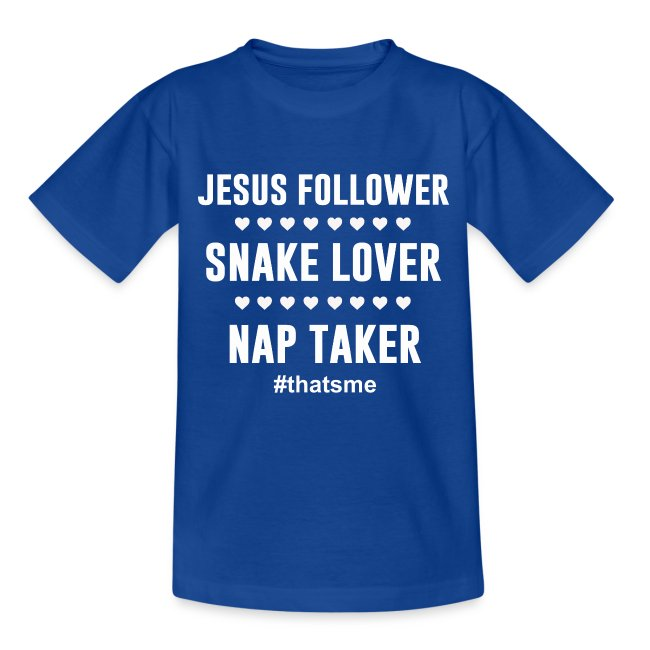 Jesus follower snake lover nap taker