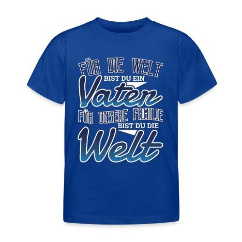 Für Unsere Familie Bist Du Die Welt Papa Spruch - Kinder T-Shirt