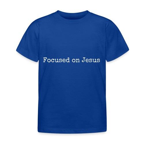 Focus on Jeusus - Kinder T-Shirt