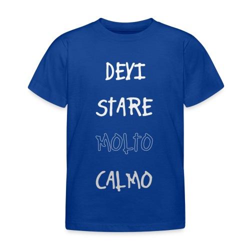 Devi stare molto calmo - Kids' T-Shirt