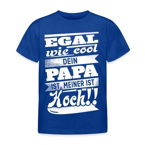 Egal wie cool dein Papa ist, meiner ist Koch! - Kinder T-Shirt