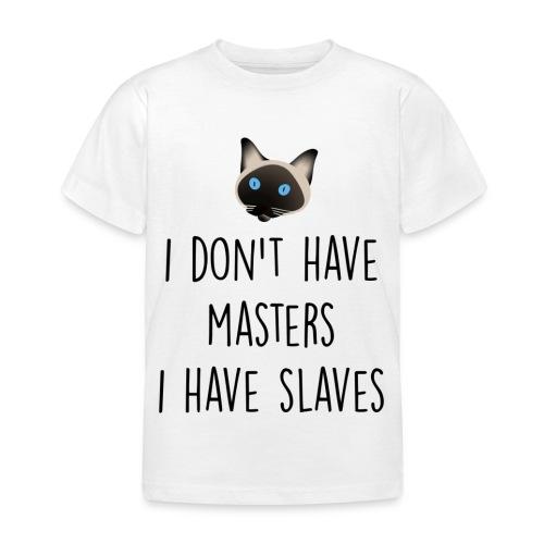 I don't have masters I have slaves - T-shirt Enfant
