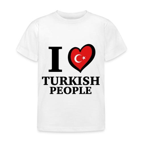 I love turkish people - Turkey Türkei Türkiye - Kinder T-Shirt