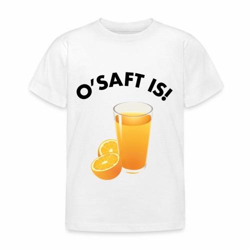 O'Saft is! - Kinder T-Shirt