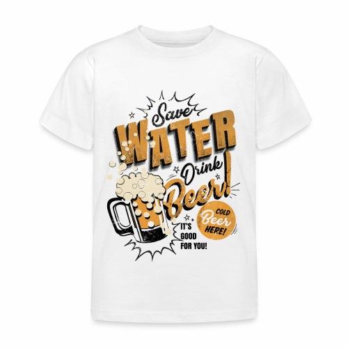 Save Water Drink Beer Trinke Wasser statt Bier - Kids' T-Shirt