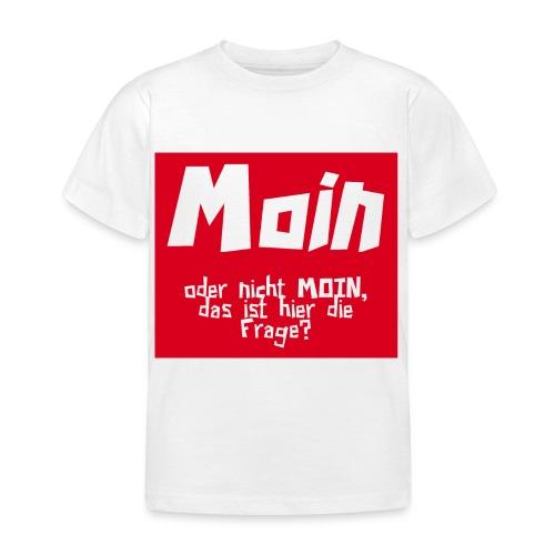 MOIN oder nicht MOIN... - Kinder T-Shirt