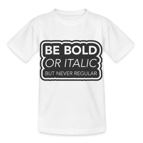 Be bold, or italic but never regular - Kinderen T-shirt