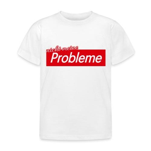 Nicht meine Probleme - Kinder T-Shirt