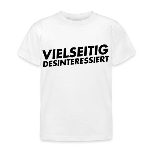 vielseitig desinteressiert - Kinder T-Shirt