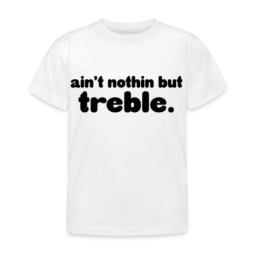 Ain't notin but treble - Kids' T-Shirt