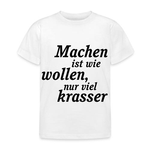 Machen_und_wollen - Kinder T-Shirt